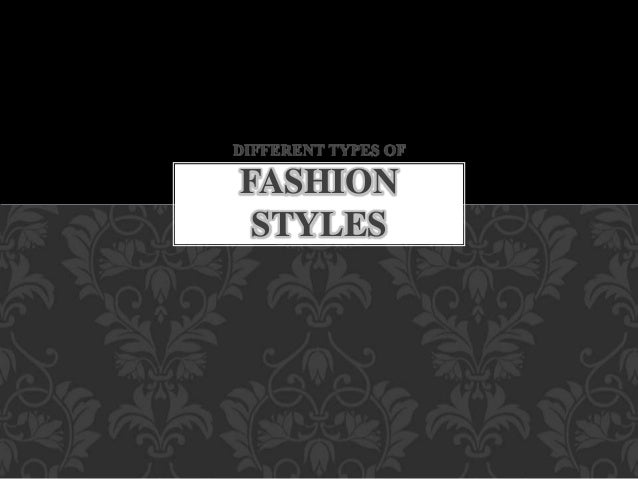 DIFFERENT TYPES OF FASHION STYLES