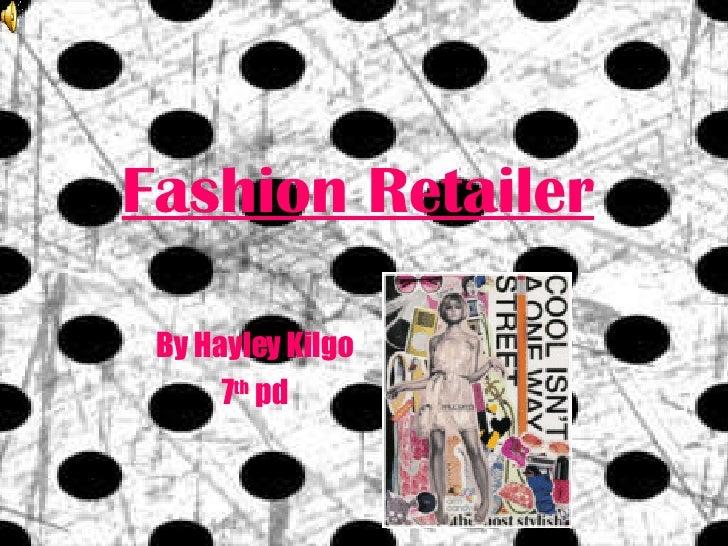 Fashion Retailer By Hayley Kilgo 7 th  pd