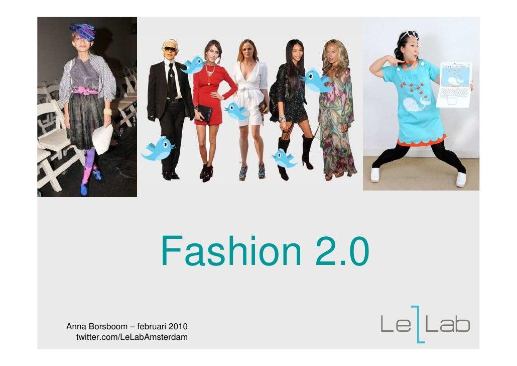 Fashion 2.0 Anna Borsboom – februari 2010   twitter.com/LeLabAmsterdam