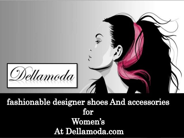 Fashionable Designer Shoes And Accessories For Womens At Dellamoda Com