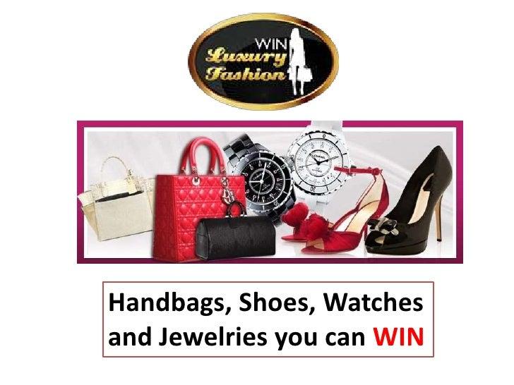 Handbags, Shoes, Watchesand Jewelries you can WIN