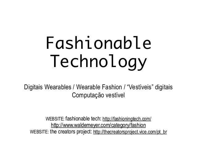 "Fashionable Technology Digitais Wearables / Wearable Fashion / ""Vestíveis"" digitais Computação vestível ! ! WEBSITE: fashi..."