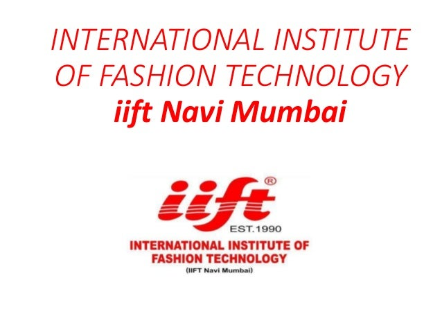 INTERNATIONAL INSTITUTE OF FASHION TECHNOLOGY Iift Navi Mumbai 3