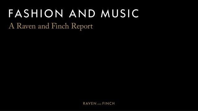 FASHION AND MUSIC A Raven and Finch Report