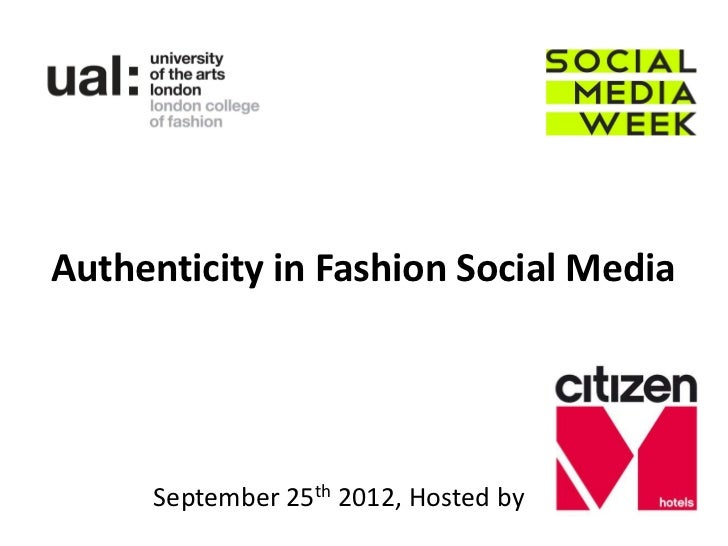 Authenticity in Fashion Social Media     September 25th 2012, Hosted by