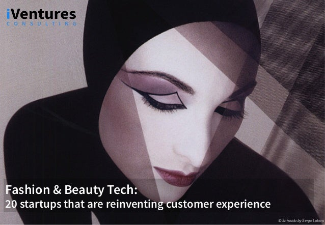 Fashion & Beauty Tech: 20 startups that are reinventing customer experience ©	Shiseido by Serge Lutens