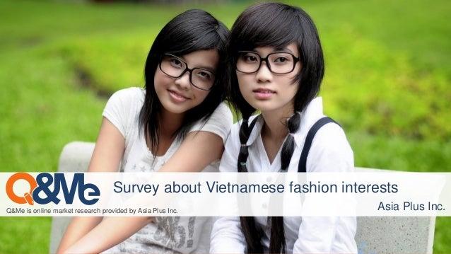 Q&Me is online market research provided by Asia Plus Inc. Asia Plus Inc. Survey about Vietnamese fashion interests