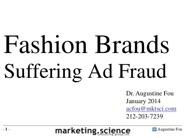 Fashion Brands Suffering Ad Fraud Dr. Augustine Fou January 2014 acfou@mktsci.com 212-203-7239 -1-  Augustine Fou