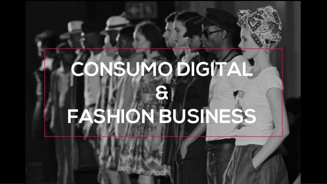 CONSUMO DIGITAL & FASHION BUSINESS