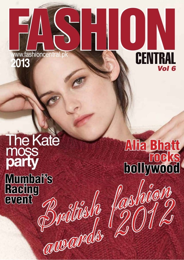 CENTRALwww.fashioncentral.pk 2013 Vol 6 Mumbai's Racing event Alia Bhatt rocks bollywood British fashion awards 2012 TheKa...