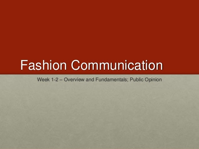 Fashion Communication  Week 1-2 – Overview and Fundamentals; Public Opinion