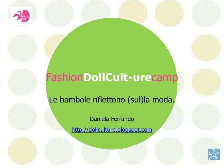 FashionDollCult-urecamp<br />Le bambole riflettono (sul)la moda.<br /><br />Daniela Ferrando<br />http://dollculture.blog...