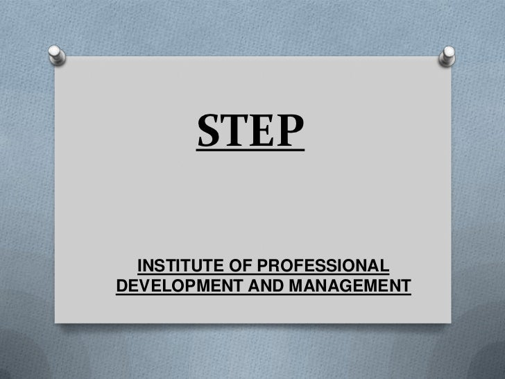 STEP<br />INSTITUTE OF PROFESSIONAL<br />DEVELOPMENT AND MANAGEMENT<br />