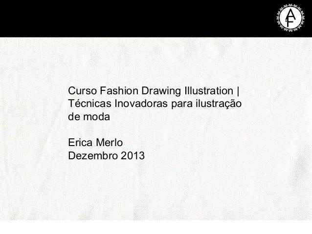 Curso Fashion Drawing Illustration | Técnicas Inovadoras para ilustração de moda Erica Merlo Dezembro 2013