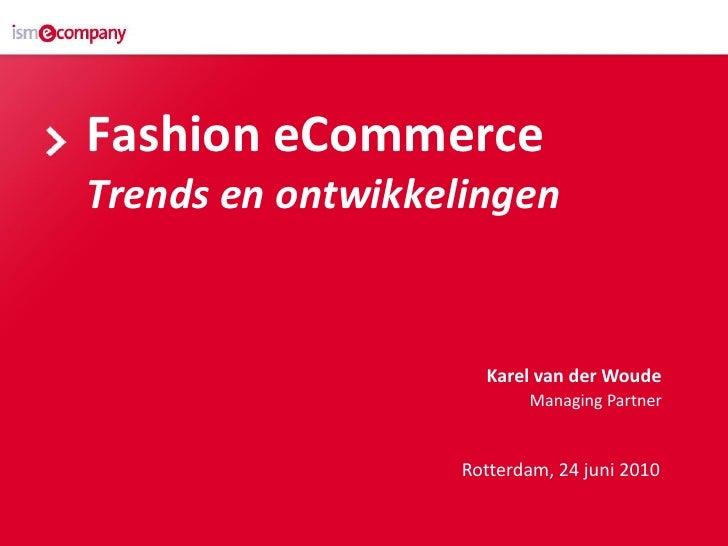 Fashion eCommerce Trends en ontwikkelingen                        Karel van der Woude                           Managing P...