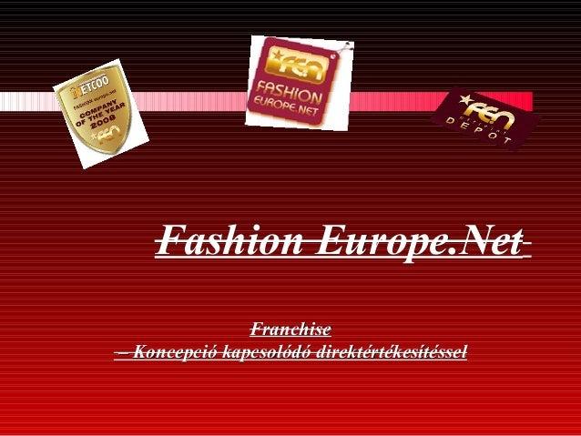 Fashion Europe.NetFashion Europe.Net FranchiseFranchise –– Koncepció kapcsolódó direktértékesítésselKoncepció kapcsolódó d...