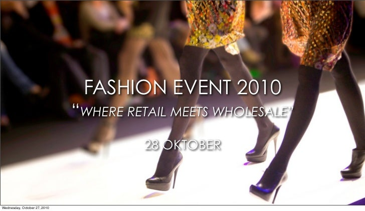 "FASHION EVENT 2010                               ""WHERE RETAIL MEETS WHOLESALE""                                        28 ..."