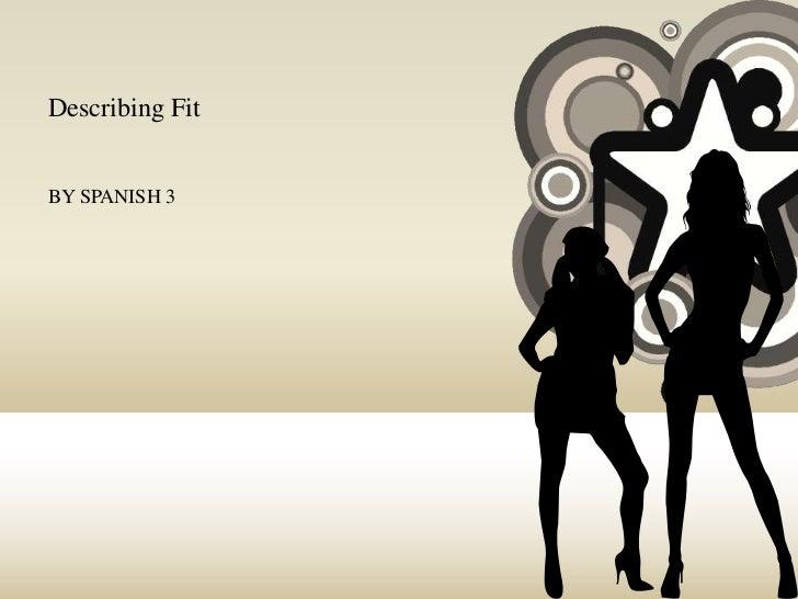 Describing Fit<br />BY SPANISH 3<br />