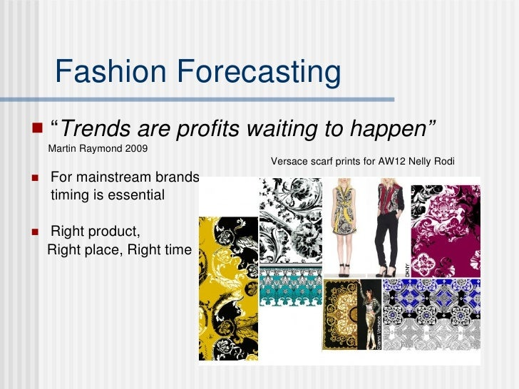 fashion forecasting Wgsn's trend forecasting, live analytics and design tools help you make better, more confident decisions to deliver the right products at the right time.