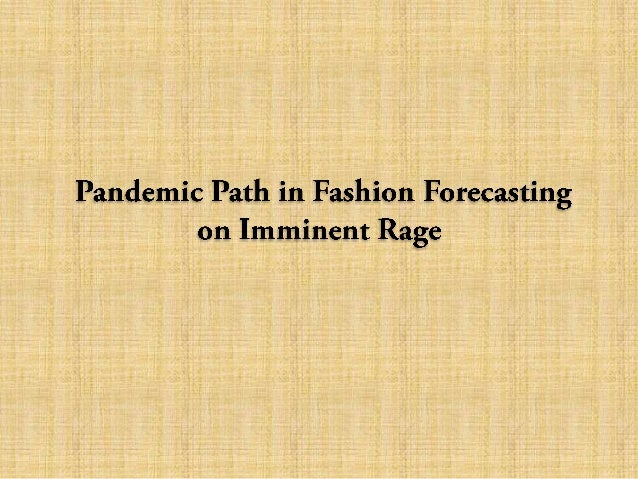 Pandemic Path in Fashion Forecasting on Imminent Rage