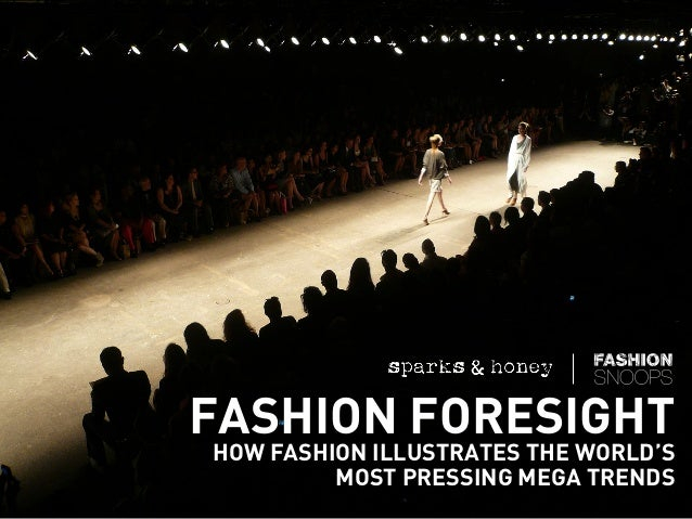 FASHION FORESIGHT HOW FASHION ILLUSTRATES THE WORLD'S MOST PRESSING MEGA TRENDS
