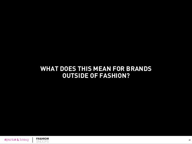 LEARNINGS FOR ALL BRANDS All brands can learn to identify market changes and trends from cues within the fashion industry,...
