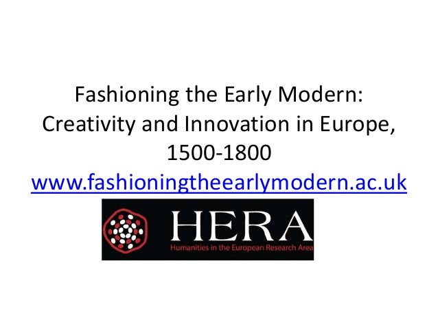 Fashioning the Early Modern: Creativity and Innovation in Europe, 1500-1800 www.fashioningtheearlymodern.ac.uk