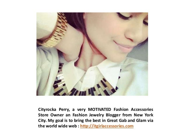 Cityrocka Perry, a very MOTIVATED Fashion Accessories Store Owner an Fashion Jewelry Blogger from New York City. My goal i...