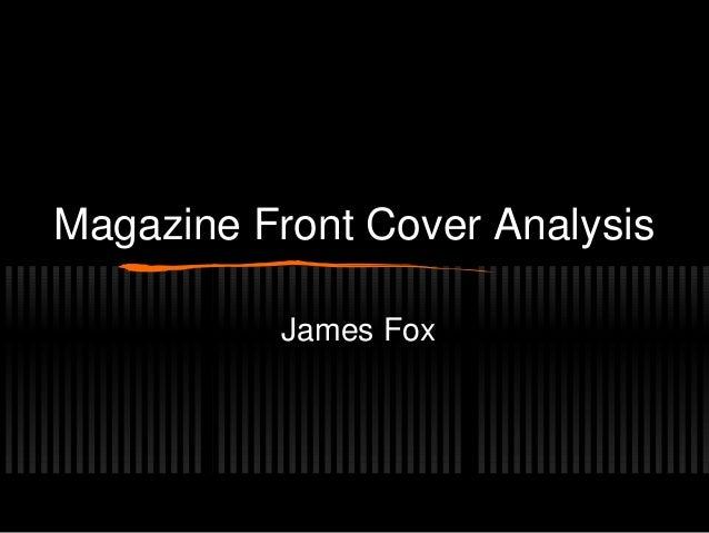 Magazine Front Cover AnalysisJames Fox