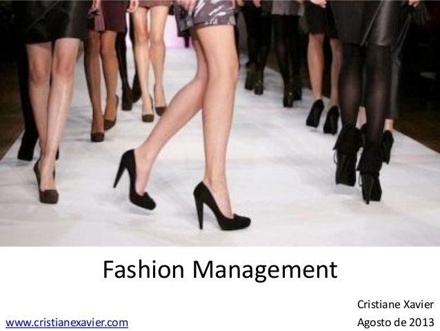 Fashion Management Cristiane Xavier www.cristianexavier.com Agosto de 2013