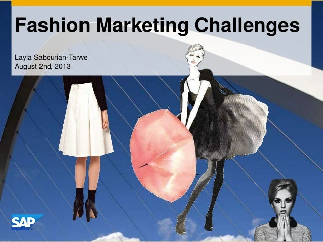 Fashion Marketing Challenges Layla Sabourian-Tarwe August 2nd, 2013
