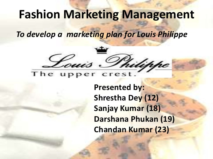 Fashion Marketing ManagementTo develop a marketing plan for Louis Philippe                    Presented by:               ...