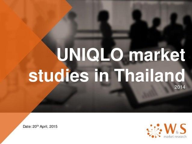 UNIQLO market studies in Thailand2014 Date: 20th April, 2015