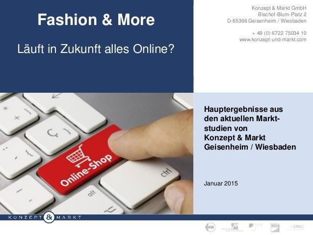 FASHION & MORE – LÄUFT IN ZUKUNFT ALLES ONLINE? · SEITE 1 Konzept & Markt GmbH Bischof-Blum-Platz 2 D-65366 Geisenheim / W...