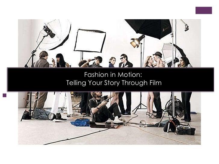 <ul><li>Company Name </li></ul>Fashion in Motion:  Telling Your Story Through Film