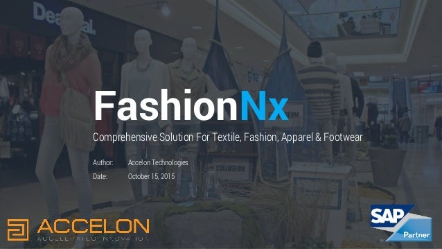 Author: Date: Fashion Comprehensive Solution For Textile, Fashion, Apparel & Footwear Accelon Technologies October 15, 201...
