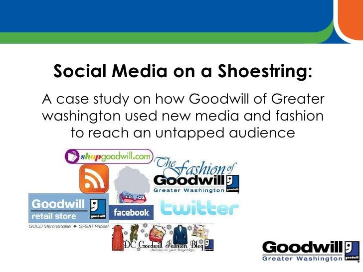 Social Media on a Shoestring: A case study on how Goodwill of Greater washington used new media and fashion to reach an un...