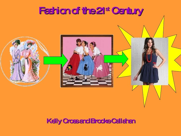 Fashion of the 21 st  Century Kelly Cross and Brooke Callahan