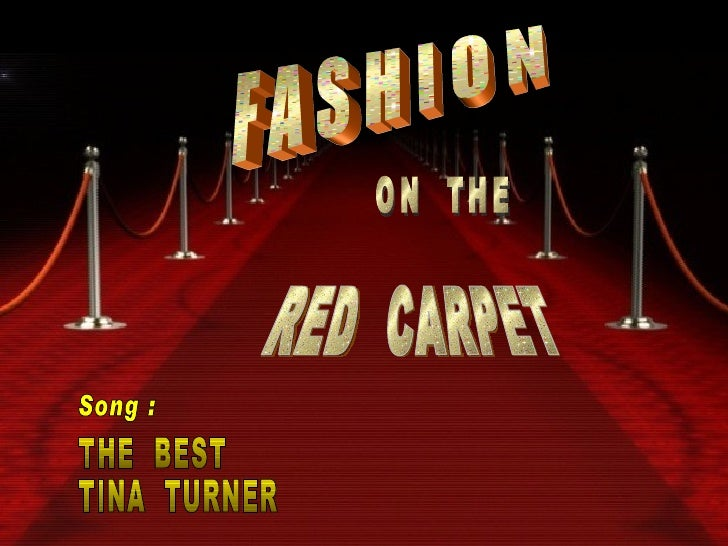 F A S H I O N ON  THE RED  CARPET THE  BEST TINA  TURNER Song :