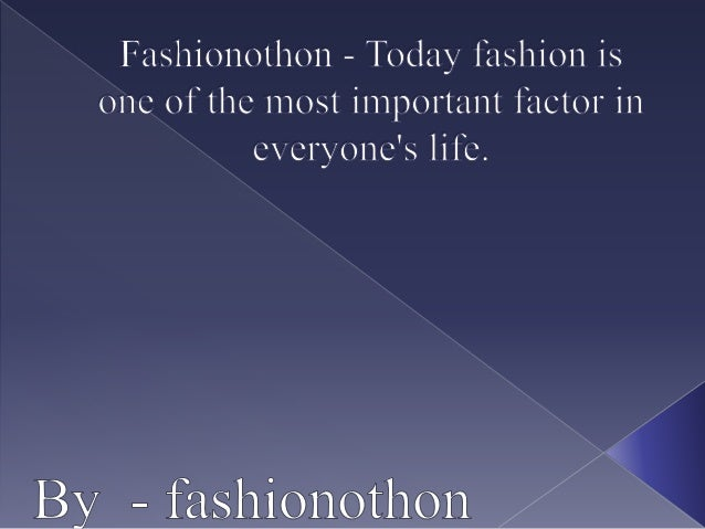  Fashionothon - Today fashion is one of the most important factor in everyone's life. From dresses to accessories to elec...