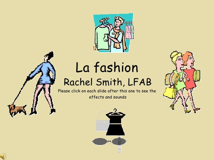 La fashion Rachel Smith, LFAB Please click on each slide after this one to see the  effects and sounds