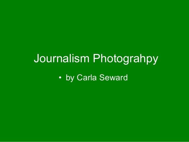 Journalism Photograhpy    • by Carla Seward