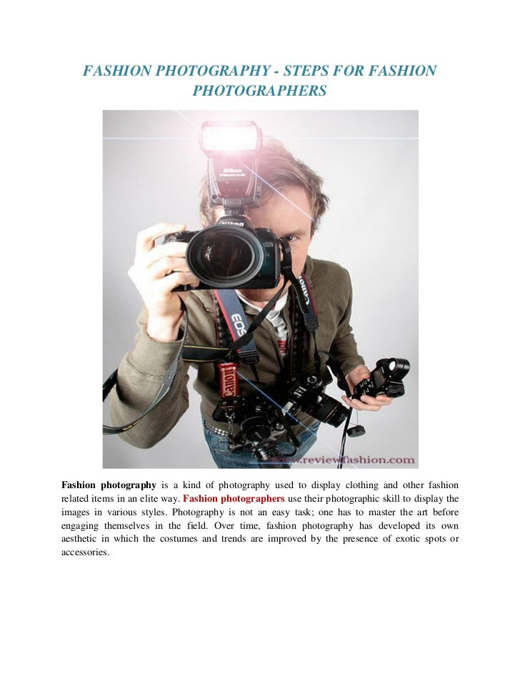 FASHION PHOTOGRAPHY - STEPS FOR FASHION                 PHOTOGRAPHERSFashion photography is a kind of photography used to ...