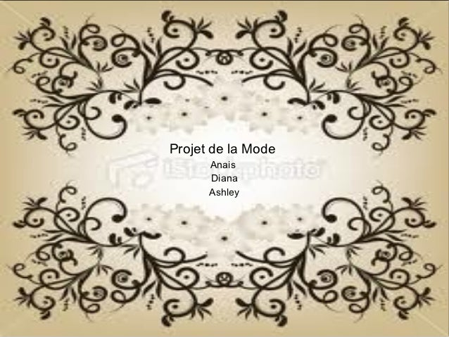 Projet de la Mode      Anais      Diana      Ashley