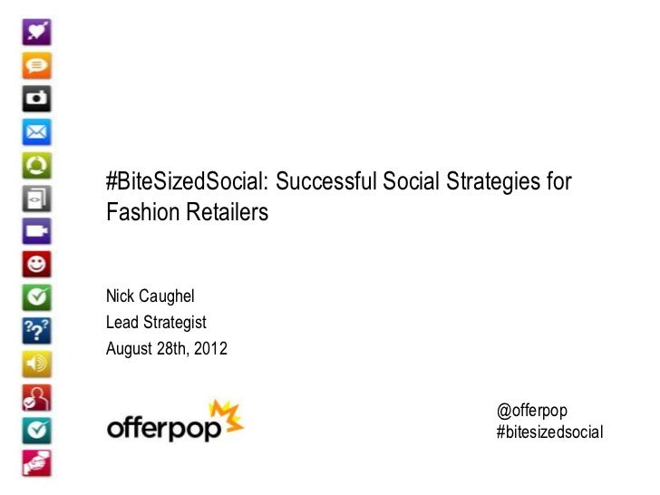 #BiteSizedSocial: Successful Social Strategies forFashion RetailersNick CaughelLead StrategistAugust 28th, 2012           ...