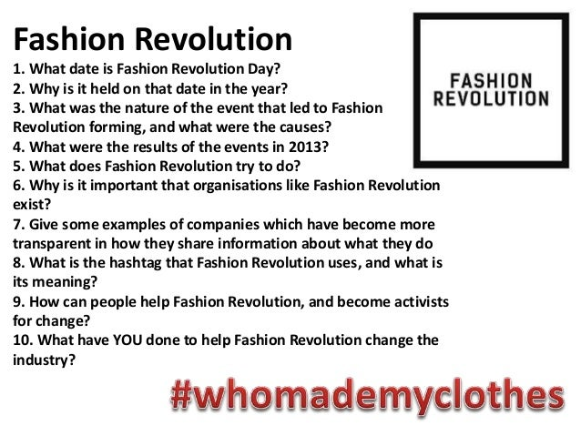 Fashion Revolution 1. What date is Fashion Revolution Day? 2. Why is it held on that date in the year? 3. What was the nat...
