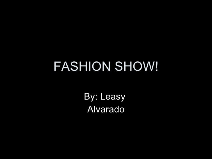 FASHION SHOW! By: Leasy  Alvarado