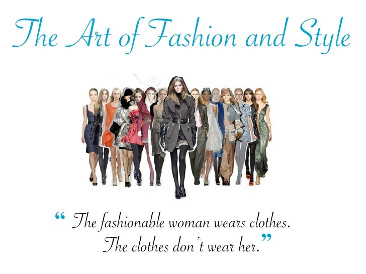 """The Art of Fashion and Style       """" The fashionable woman wears clothes.           The clothes don't wear her."""""""