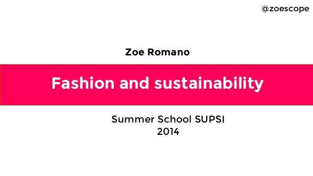 Fashion and sustainability Zoe Romano @zoescope Summer School SUPSI 2014