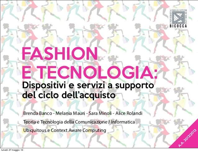 FASHIONE TECNOLOGIA:Brenda Banco - Melania Mauri - Sara Minoli - Alice RolandiTeoria e Tecnologia della Comunicazione / In...